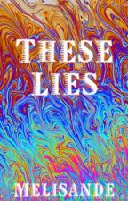 These Lies (poem) by Melisande