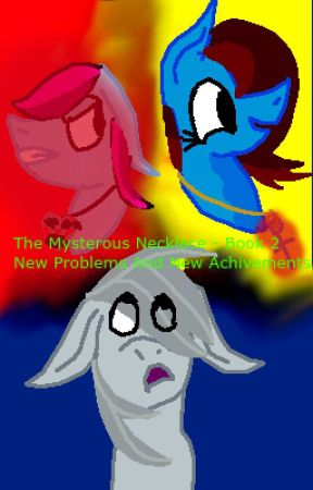 The Mysterous Necklace - Book 2: New Problems And New Achivements by FandomQueen801
