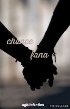 chance -  fana au by imjustaphanatic