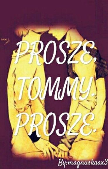PROSZĘ, TOMMY. PROSZĘ.