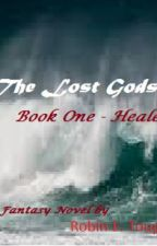 The Lost Gods - Book One, Healer by RobinToupin