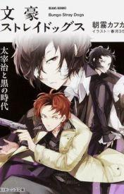 Dazai Osamu And The Dark Era- Bungo Stray Dogs novel by Kafka Asagiri by harukawa_june