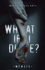 What if I die ? by -Mensis-