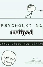 Psycholki na Wattpadzie, czyli czego nie czytać by -lizzygrant