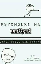 Psycholki na Wattpadzie - czyli czego NIE czytać by xjokers_puddinx