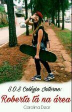s.o.s colégio interno:Roberta  tá na área by Carolinadear