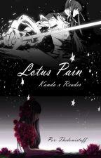 Lotus Pain (Kanda x Reader) by Thedomistuff