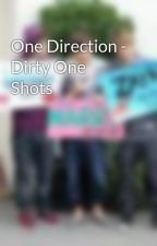 One Direction - Dirty One Shots by SaphiravanArtemis