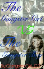 The Gangster Girl vs The Gangster Boy(completed) Book 1 by GangsterGirl_DJ