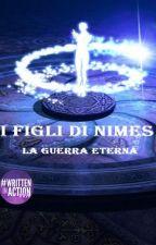 I figli di Nimes- La Guerra Eterna by marikaaymino