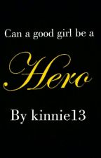 can a good girl be a hero by kinnie13