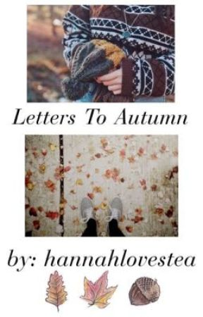 Letters To Autumn (2016) by hannahlovestea