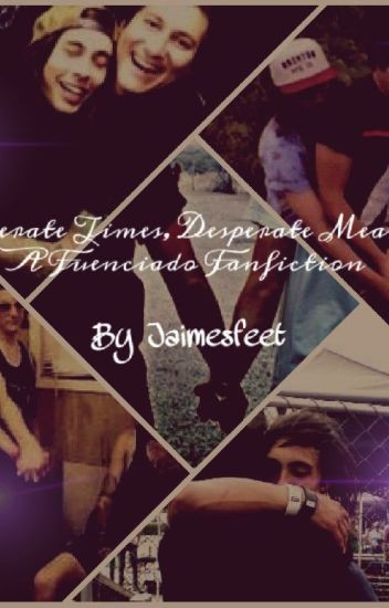 Desperate Times Desperate Measures Fuenciado Fanfiction Jaimesfeet Wattpad I've been crawling around in the dark for a while. wattpad