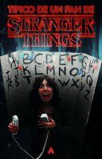 「típico de un fan de stranger things」 by -aprilfools