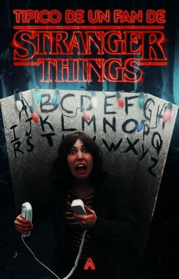 típico de un fan+stranger things