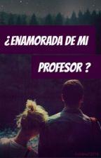 ¿ENAMORADA DE MI PROFESOR? (EDITANDO) by ctsnvg
