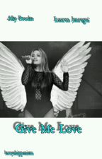 Give Me love|Ally Brooke|✔ by larryshippaziam