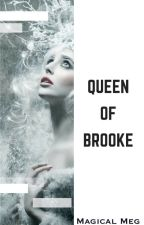 Queen Of Brooke [ON HOLD] by Magical_Meg