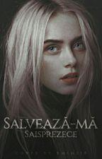 Salvează-mă by Saisprezece