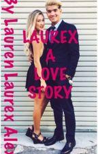 Laurex A Love Story  by LaurenLaurexAlex