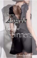 When Angels become Sinners. by badgalSlayin