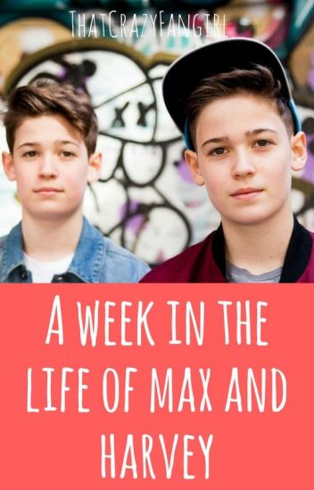 A Week In The Life Of Max And Harvey