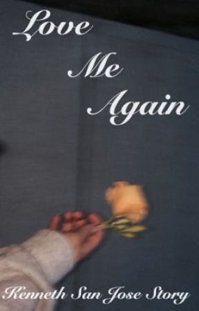 Love Me Again (Sequel to Until I see you again) Kenneth San Jose story by Lalaland2525