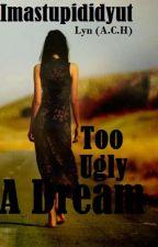 Too Ugly A Dream by imastupididyut