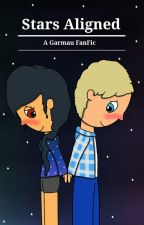 Stars Aligned-A Garmau FanFic (On Hold) by PlayerJ3