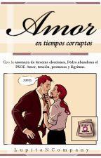 Amor en tiempos corruptos  by LupitaNCompany