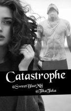 Catastrophe[DOKONČENÉ]✔  by TikaTuka