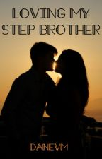 Loving My Step Brother (On Hold) by Danevm