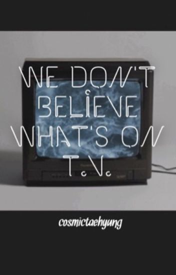 we don't believe what's on tv • t.j.