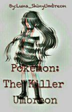 Pokémon: The killer Umbreon by Luna_ShinyUmbreon