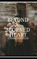 Beyond A Scorned Heart  by charlyestelle