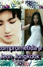 Comprometida a Jeon Jungkook by Hyuna-br