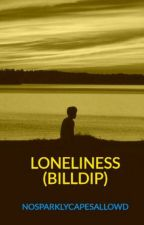 LONELINESS (BILLDIP) by -VaatiTheWindMage-