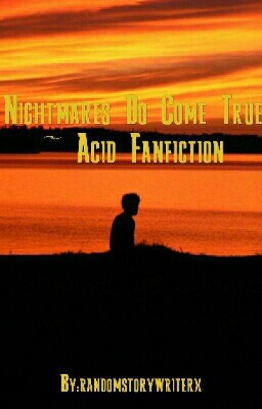 Nightmares Do Come True ~ Acid Fanfiction