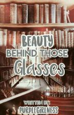 Beauty Behind Those Glasses by Marry_Knell