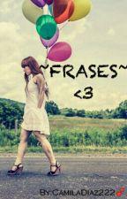 ~FRASES~ ❤ by CamilaDiaz222