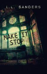 Make it Stop by LLSanders
