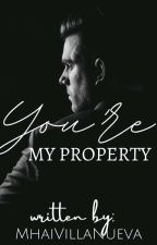 You're My Property  COMPLETED by Mhai-Villa-Nueva