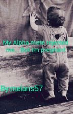 My Alpha Mate Rejected Me.. But I'm Pregnant! by melaris57