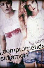 ¿¡comprometida sin amor!? by scarlett_style