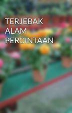 TERJEBAK ALAM PERCINTAAN by syfqhhmdin