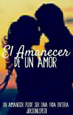 El amanecer de un Amor by JersonLopez8