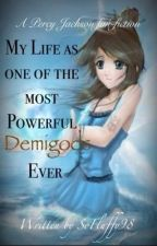 My Life as One of the Most Powerful Demigods Ever. (A Percy Jackson Fan Fiction) by SoFluffy98