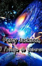 Percy Jackson, O Príncipe do Universo (Em Revisão) by AneliseVitoriaErran