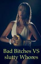 Bad bitches vs slutty whores for the bad boys by complicated-angel