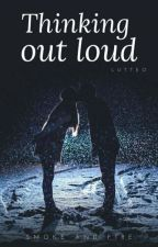 Thinking Out Loud [Lutteo] 2da Temporada +COMPLETA+ by XxxSmokeAndFireXxx